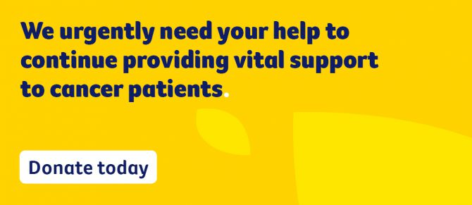 We urgently need your help to continue providing vital support to cancer patients